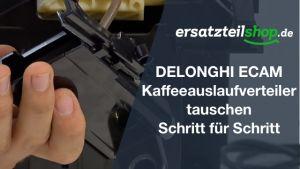 DeLonghi ECAM Kaffeeauslaufverteiler ersetzen